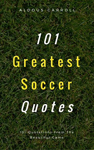 Amazon.com: 101 Greatest Soccer Quotes: 101 Quotations From ...