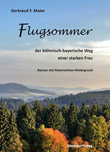 Flugsommer  Der Böhmisch Bayerische Weg Einer Starken Frau   Roman Mit Historischem Hintergrund