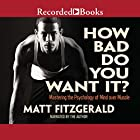 How Bad Do You Want It?: Mastering the Psychology of Mind over Muscle Hörbuch von Matt Fitzgerald Gesprochen von: Matt Fitzgerald