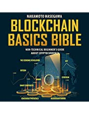 Blockchain Basics Bible: Non-Technical Beginner's Guide About Cryptocurrency. Bitcoin | Ethereum | Smart Contracts | Consensus Protocols | NFT | Blockchain Gaming | Mining