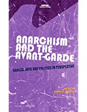 Anarchism and the Avant-Garde: Radical Arts and Politics in Perspective
