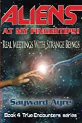 Aliens at My Fingertips: Real Meetings with Strange Beings (True Encounters series) (Volume 4) Paperback