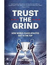 Trust the Grind: How World-Class Athletes Got to the Top (Motivational Book for Teens, Gift for Teen Boys)
