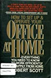 Office at Home : Everything You Need to Know to Work Efficiently and Happily from Home, Scott, Robert, 0684186500