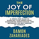 The Joy of Imperfection: A Stress-Free Guide to Silencing Your Inner Critic, Conquering Perfectionism, and Becoming the Best Version of Yourself! | Damon Zahariades