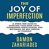 #8: The Joy of Imperfection: A Stress-Free Guide to Silencing Your Inner Critic, Conquering Perfectionism, and Becoming the Best Version of Yourself!