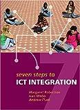 Seven Steps to ICT Integration, Margaret Robertson and Ivan Webb, 0864315171