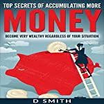 Top Secrets of Accumulating More Money: Become Very Wealthy Regardless of Your Situation | Darnell Smith