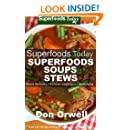 Superfoods Soups & Stews: Over 70 Quick & Easy Gluten Free Low Cholesterol Whole Foods Recipes full of Antioxidants & Phytochemicals (Superfoods Today Book 16)