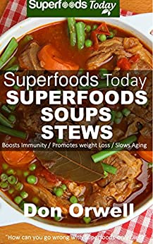 Superfoods Soups & Stews: Over 70 Quick & Easy Gluten Free Low Cholesterol Whole Foods Recipes full of Antioxidants & Phytochemicals (Superfoods Today Book 16) by [Orwell, Don]