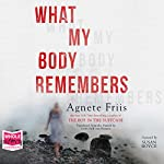 What My Body Remembers | Agnete Friis
