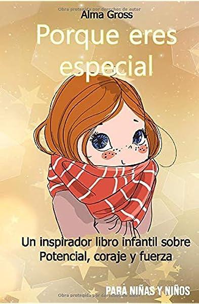 Porque eres especial: Un inspirador libro infantil sobre Potencial, coraje y fuerza - Para niñas y niños: Amazon.es: Gross, Alma: Libros
