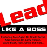 LEAD Like a Boss | Tom Ziglar,Dr. Sheila Bethel,Dr. Larry Iverson
