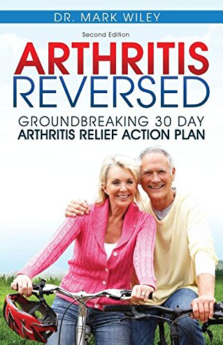Arthritis Reversed: 30 Days to Lasting Relief from Joint Pain and Arthritis