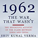 1962: The War That Wasn't: The Definitive Account of the Clash Between India and China Audiobook by Shiv Kunal Verma Narrated by Manish Dongardive