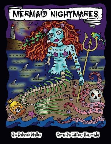 Mermaid Nightmares: Mermaid Nightmares Scary Sirens to Color by Artist Deborah Muller over 30 pages of Mermaid fun! -
