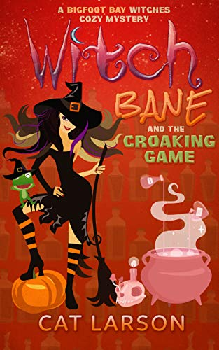 Witch Bane and The Croaking Game: A Bigfoot Bay Witches Paranormal Cozy Mystery Book 3 by [Larson, Cat]