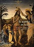 Il Rapace in Fuga : Leonardo, Verrocchio e il 'Battesimo Di Cristo', Antonioli Ferranti, Giorgio, 8859611539