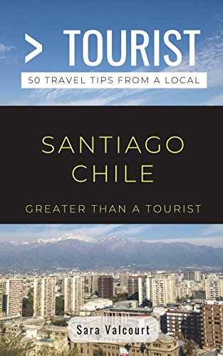 - Greater Than a Tourist- Santiago Chile: 50 Travel Tips from a Local