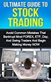 Ultimate Guide to Stock Trading: Avoid Common Mistakes That Bankrupt Most FOREX, ETF, Day, and Swing Traders and Begin Making Money Now (Stock Trading, Day Trading, FOREX, Investing)