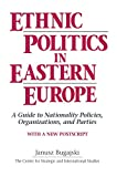img - for Ethnic Politics in Eastern Europe: A Guide to Nationality Policies, Organizations and Parties book / textbook / text book