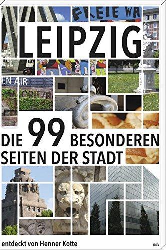Leipzig: Die 99 besonderen Seiten der Stadt