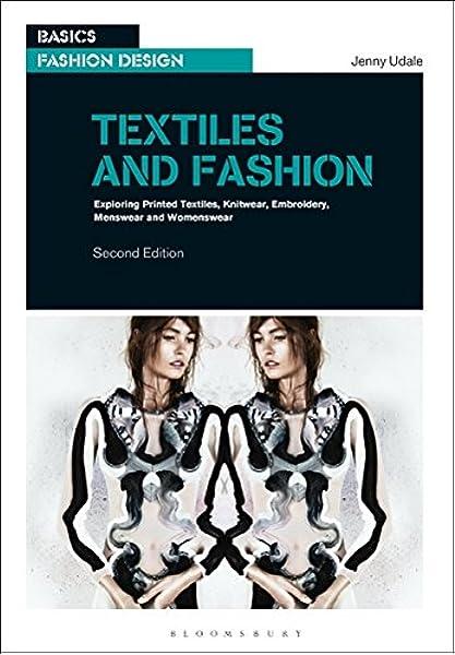 Textiles And Fashion Exploring Printed Textiles Knitwear Embroidery Menswear And Womenswear Basics Fashion Design Udale Jenny 9782940496006 Amazon Com Books