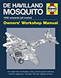 De Havilland Mosquito: 1940 onwards (all marks) - An insight into developing, flying, servicing and restoring Britain's legendary 'Wooden Wonder' fighter-bomber (Owners' Workshop Manual)