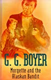 Morgette and the Alaskan Bandit, G.G. Boyer, 1405680156