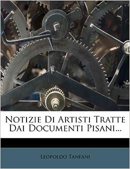 Notizie Di Artisti Tratte Dai Documenti Pisani...