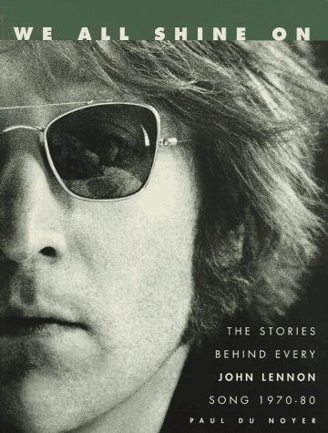 We All Shine on: The Stories Behind Every John Lennon Song : 1970-1980