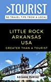 GREATER THAN A TOURIST- LITTLE ROCK ARKANSAS USA: 50 Travel Tips from a Local