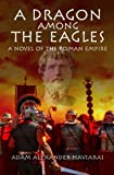 A Dragon among the Eagles: A Novel of the Roman Empire (Eagles and Dragons)