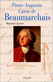 Pierre-Augustin Caron de Beaumarchais. Tome 1 : L'irrésistible ascension, 1732-1774 par Lever