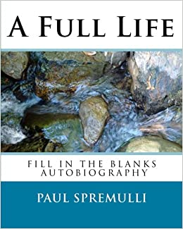 A full life a do it yourself autobiography paul spremulli a full life a do it yourself autobiography paul spremulli 9781500785178 amazon books solutioingenieria Gallery