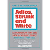 Adios, Strunk & White: A Handbook for the New Academic Essay 5th edition