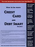 How to Be More Credit Card and Debt Smart (Volume 1): Powerful Financial Management Strategies for Saving Money on Your Credit Cards and Debt!