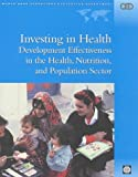 img - for Investing in Health: Development Effectiveness in the Health, Nutrition, and Population Sectors (Independent Evaluation Group Studies) book / textbook / text book