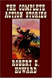 The Complete Action Stories, Robert E. Howard, 0809533421