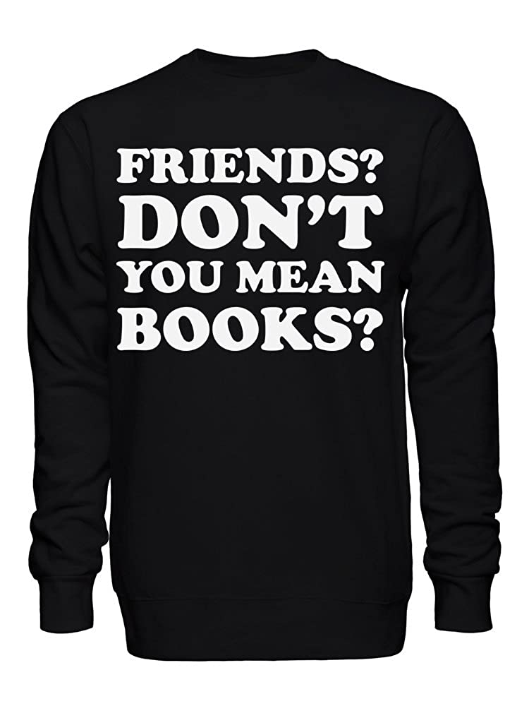 Dont You Mean Books graphke Friends Fictional Characters are My Best Friends Unisex Crew Neck Sweatshirt