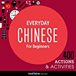Everyday Chinese for Beginners - 400 Actions & Activities : Beginner Chinese #2 | Innovative Language Learning