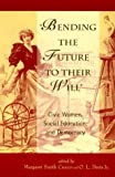 img - for Bending the Future to Their Will: Civic Women, Social Education, and Democracy book / textbook / text book