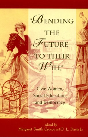 Bending the Future to Their Will: Civic Women, Social Education, and Democracy