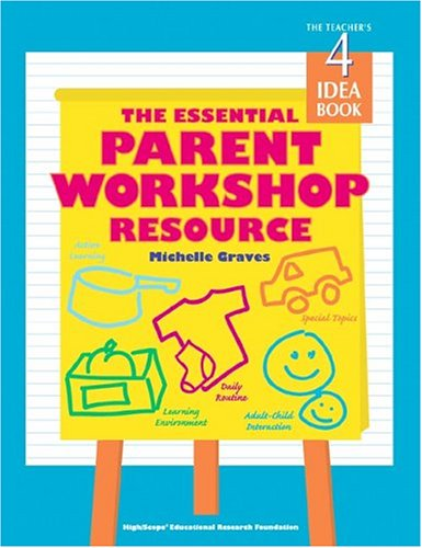 The Essential Parent Workshop Resource: The Teacher's Idea Book, 4 (High/Scope Teacher's Idea Books)