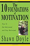img - for The 10 Foundations of Motivation: How To Get Motivated and Stay Motivated book / textbook / text book