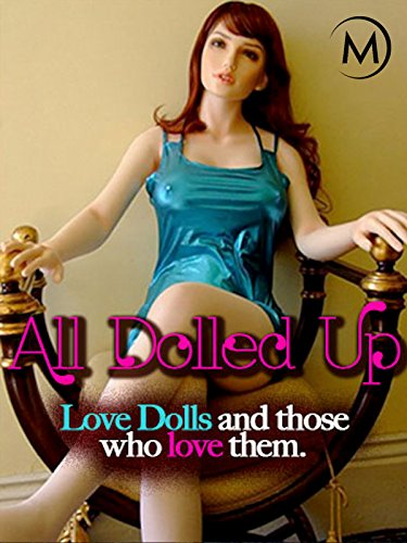 All Dolled Up: Love Dolls and Those Who Love Them ()
