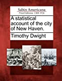 A Statistical Account of the City of New Haven, Timothy Dwight, 1275851878