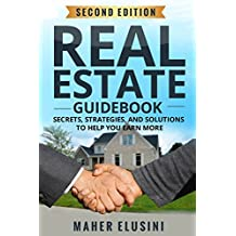 "The Real Estate Guide Book: ""Secrets, Strategies, and Solutions, to help YOU Earn More."""