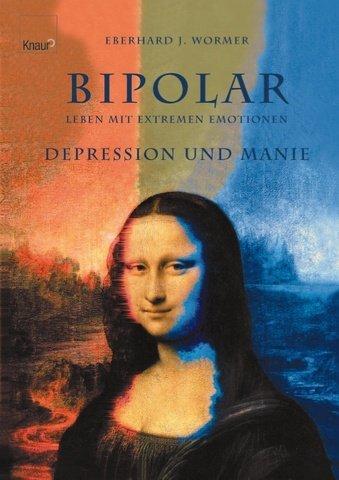 Bipolar - Leben mit extremen Emotionen: Depression und Manie