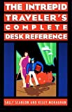 The Intrepid Traveler's Complete Desk Reference, Sally Scanlon and Kelly Monaghan, 1887140069